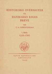 Historiske oversigter til Danmarks Riges Breve. 1. Hæfte 1250-1305