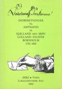 Underdanigst pro memoria! Indberetninger til Amtmænd på Sjælland med Møn, Lolland-Falster, Bornholm 1720-1860.